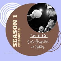 S1Ep19: Let it Go. God's Perspective on Fighting