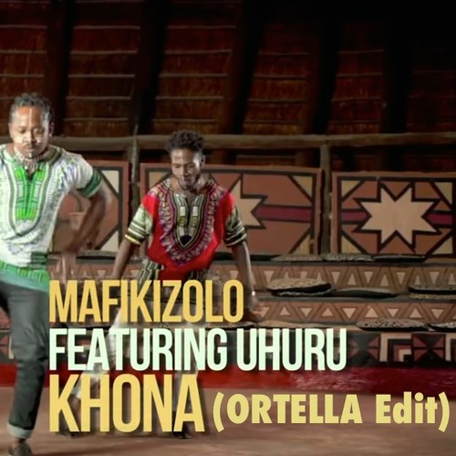 Mafikizolo feat Uhuru - Khona (ORTELLA Edit)