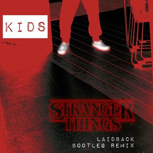 Stranger Things Kids Laidback Bootleg Remix