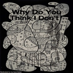 OUT NOW!! Why Do YouThink I Don't (dedicated to my best Bolle)