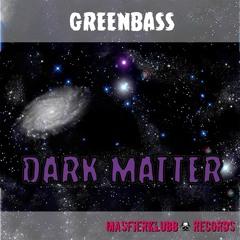 Dark matter - GREENBASS (DEMO no cut)