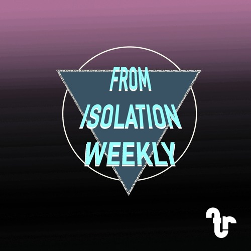 From Isolation Weekly - Episode 5