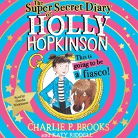 The Super-Secret Diary of Holly Hopkinson, By Charlie P. Brooks, Read by Claudia Winkleman