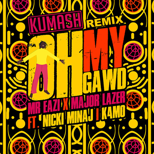 Mr Eazi & Major Lazer Feat. Nicki Minaj And K4MO - Oh My Gawd (KUMASH Remix)Radio Edit FREE DOWNLOAD