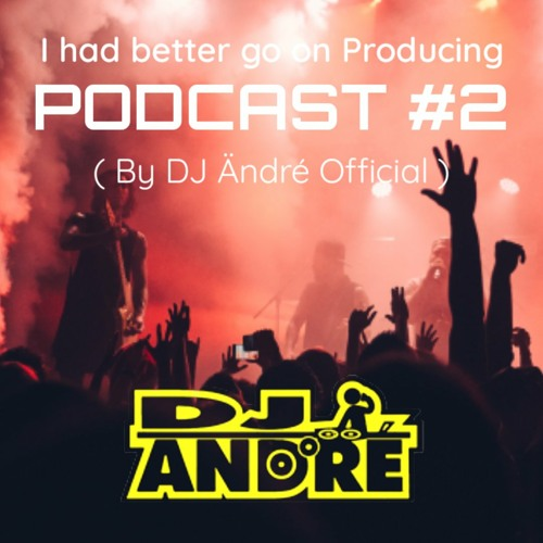 I had better go on Producing - PODCAST #2 ( By DJ Ändré Official )