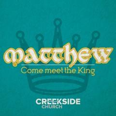 Matthew: Come Meet the King - Faith First (Matthew 17:14-23)