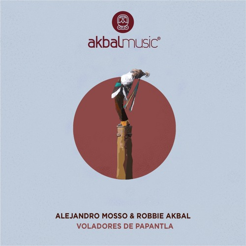 Alejandro Mosso, Robbie Akbal - Voladores de Papantla [Akbal Music]