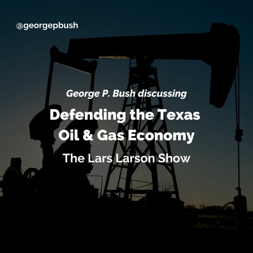 George P. Bush on the Lars Larson Show: Defending the Texas Oil and Gas Economy