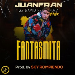 Juanfran - Fantasmita (David Fernandez Remix)
