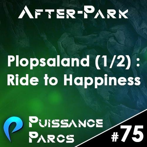 Episode 75 (AFTER-PARK) - Plopsaland de Panne et Ride to Happiness