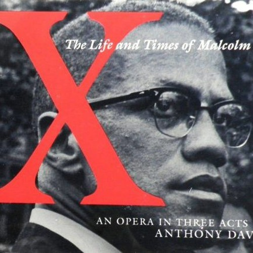 Malcolm's Aria-Anthony Davis, X, The Life and Times of Malcolm X-#George Floyd