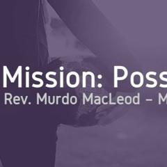 'Mission: Possible!', Matthew 10:5-7, Sunday 6th June 2021, Rev Murdo McLeod