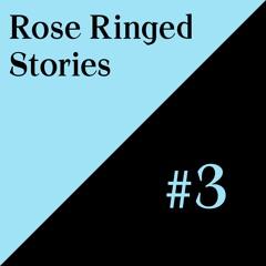 Rose Ringed - Stories #3