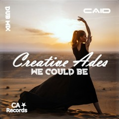 Creative Ades & CAID - We Could Be ( Dub Mix )