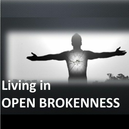 Living In Open Brokenness
