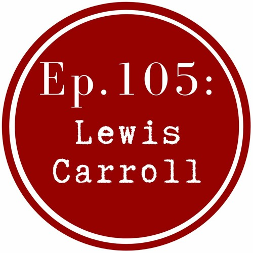 Get Lit Episode 105: Lewis Carroll