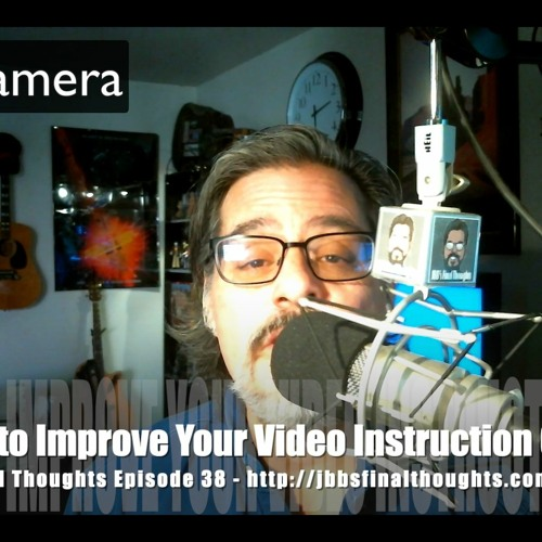 JBB's Final Thoughts Episode 38: 8 Tips to Improve Your Video Instruction Game
