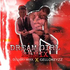 Dream/Girl Remixxx (Lucky-Mixx Ft Gellokeyzz)