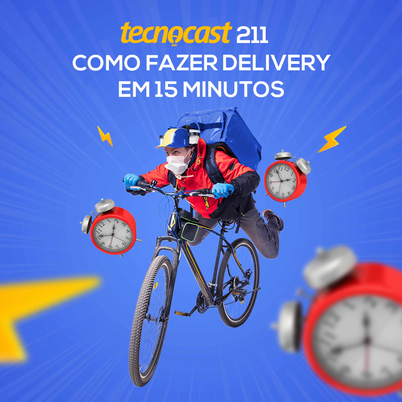 211 – Como fazer delivery em 15 minutos