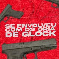 MTG - SE ENVOLVEU COM OS CRIA DE GLOCK - DJ DANIEL FERNANDES