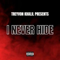 I NEVER HIDE!