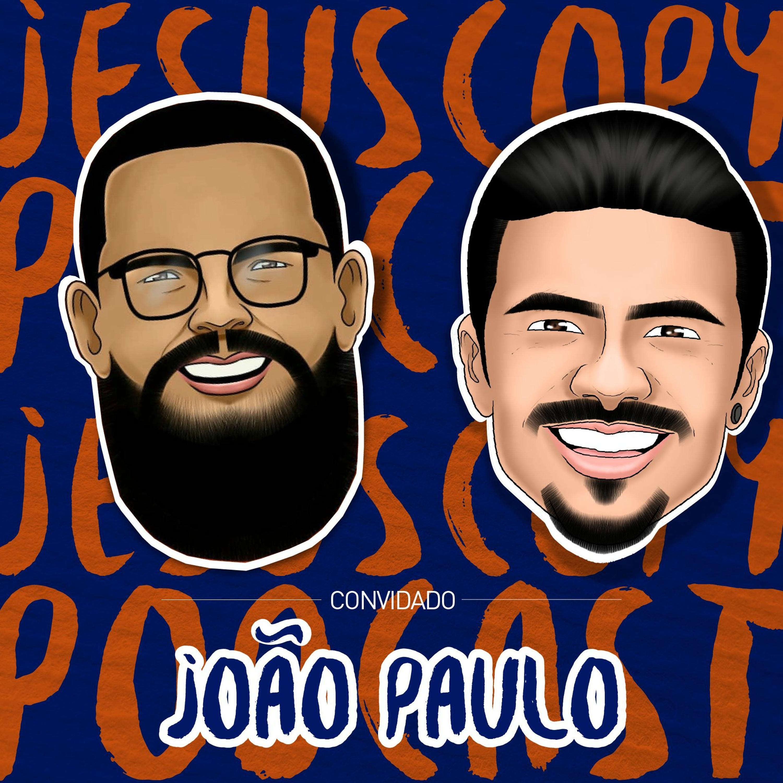 JOÃO PAULO - JesusCopy Podcast #54