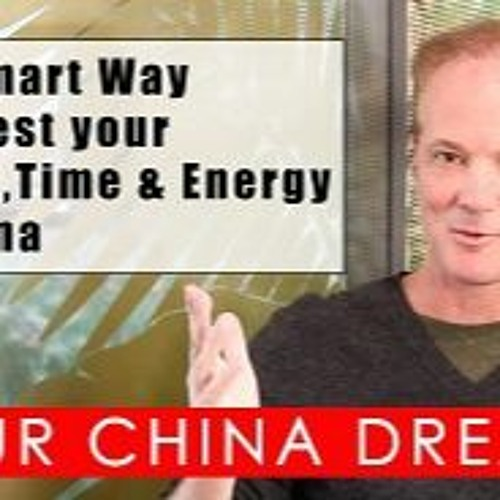 Episode 10: The Smart Way to Invest Your Money, Time & Energy In China S2