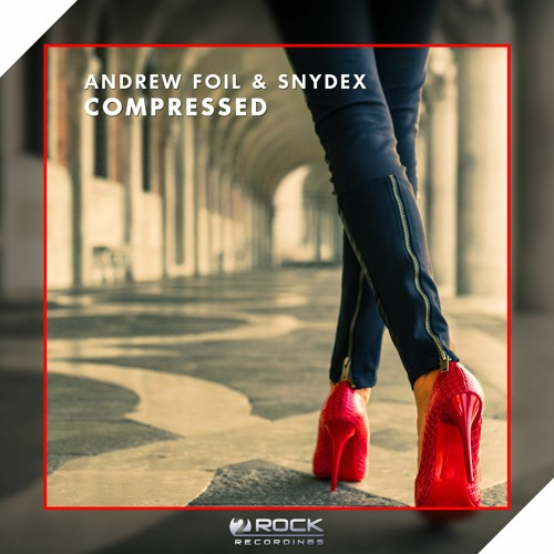 Andrew Foil & Snydex - Compressed (OUT NOW)