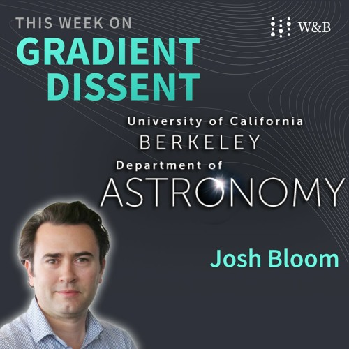 The link between astronomy and ML with Josh Bloom, Chair of Astronomy at UC Berkeley