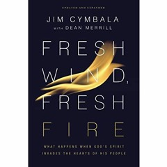[Best!] Fresh Wind, Fresh Fire: What Happens When God's Spirit Invades the Hearts of His People [EB