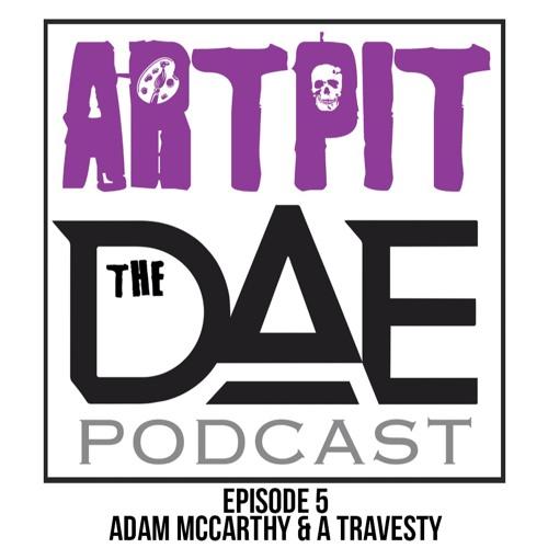 D.A.E. Presents ARTPIT (Episode 5 - Adam McCarthy & A Travesty)