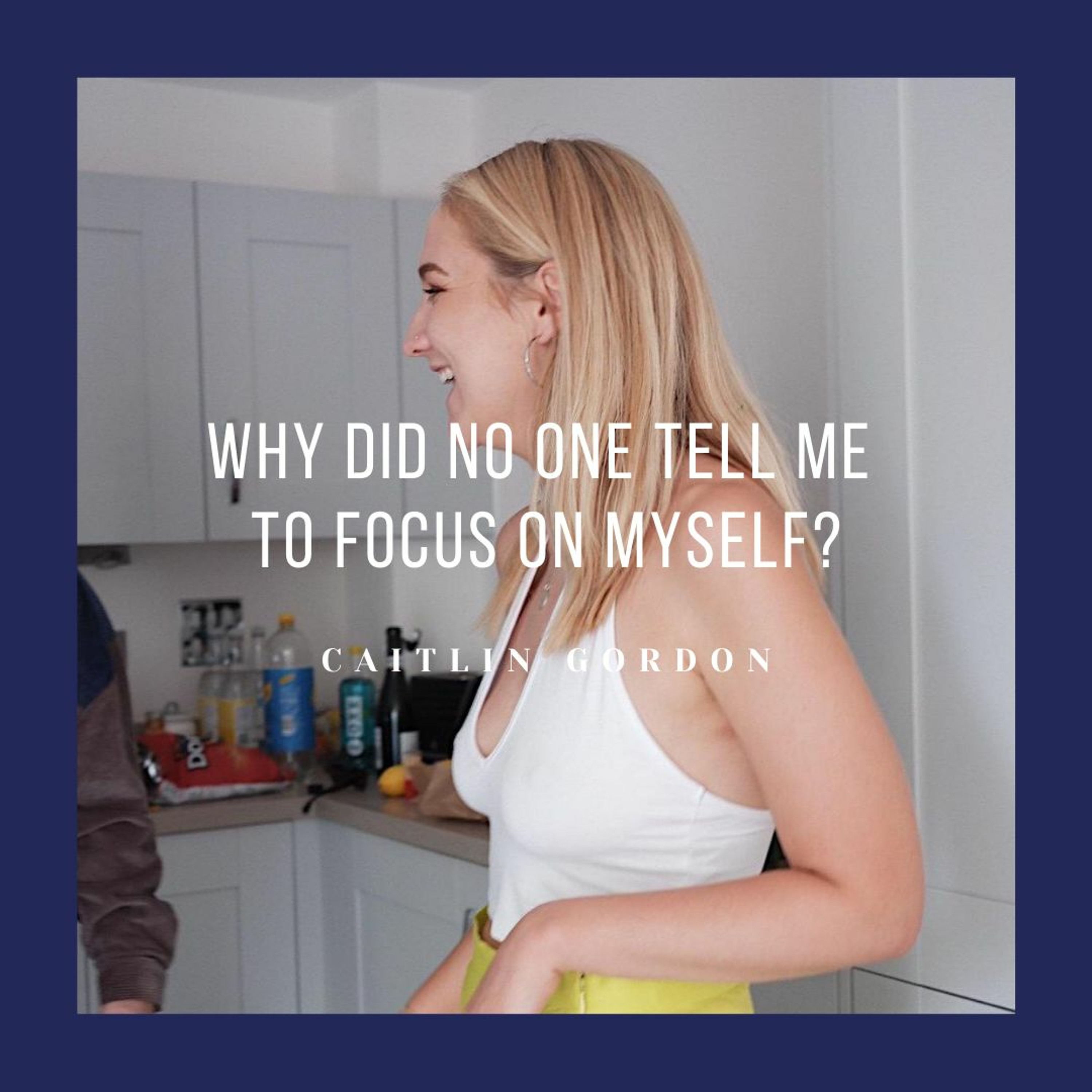 #5 Why did no one tell me to focus on myself?