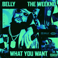 Belly - What You Want (Ft. The Weeknd)