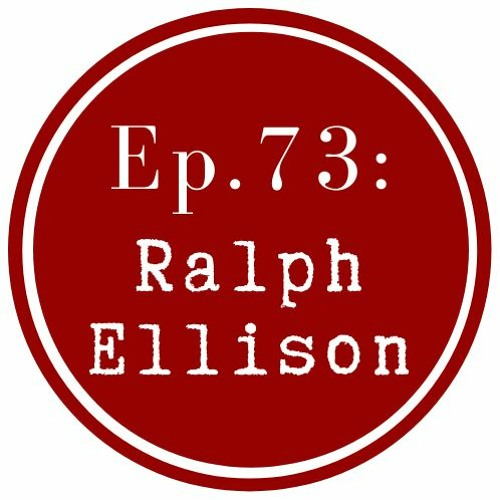 Get Lit Episode 73: Ralph Ellison
