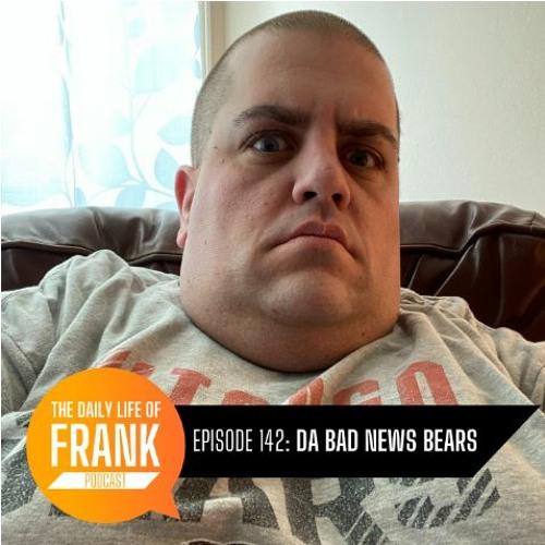 Da Bad News Bears (The Daily Life of Frank)