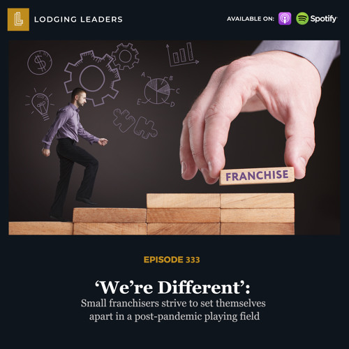 333 | 'We're Different': Small franchisers strive to set themselves apart in a post-pandemic playing field
