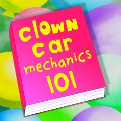 Clown Car Mechanics 101