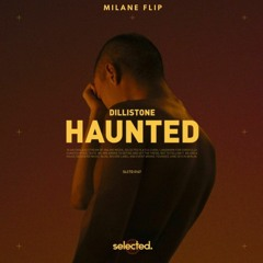 Dillistone - Haunted (MILANE Flip)