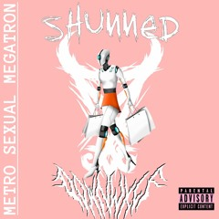 SHUNNED x DownWxlf - Metrosexual Megatron   Prod. SHUNNED