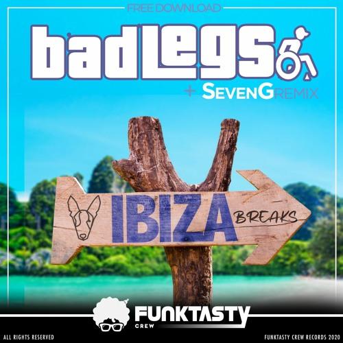 Bad Legs - Ibiza Breaks (SevenG Remix) - [ FREE DOWNLOAD ]