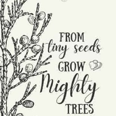Read [PDF] From Tiny Seeds Grow Mighty Trees: Professional Inspirational