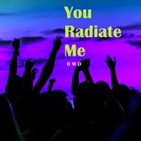 You Radiate Me
