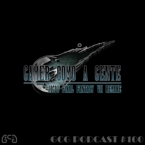 GCG Podcast #100 - Final Fantasy VII Remake
