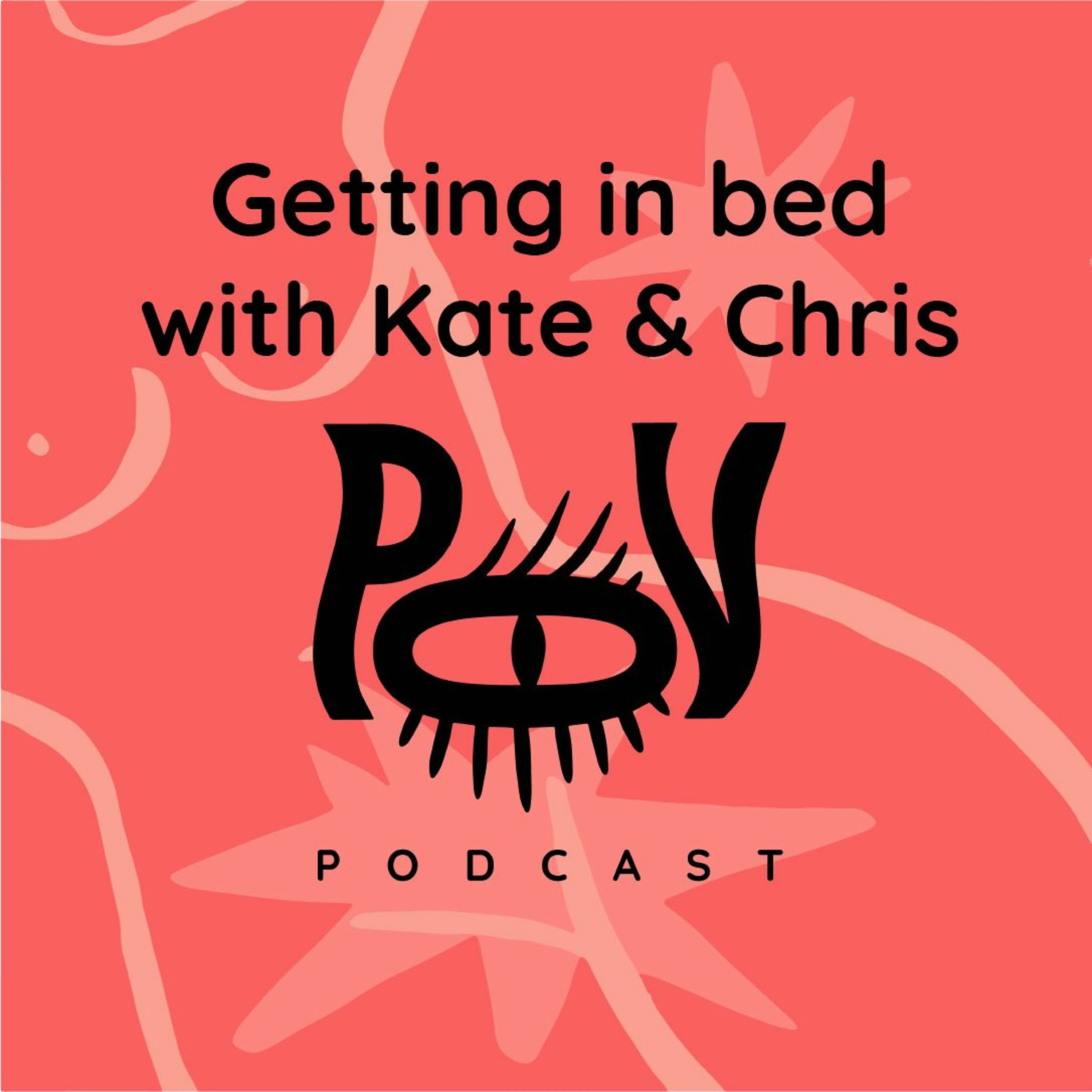 The POV Podcast - Getting In Bed with Kate & Chris Marley
