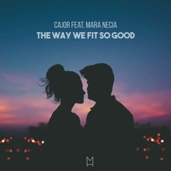 CAJOR Feat. Mara Necia - The Way We Fit So Good
