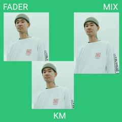 FADER Mix: KM