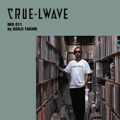 """WAVE MIX 011 """"CRUE-LWAVE MIX"""" by KENJI TAKIMI"""