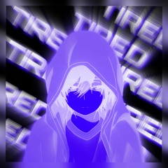 TIRED! (Prod. Tsurreal X Jkei)