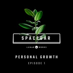 Personal Growth • Episode 1 • Spacebar Podcast