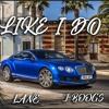 J Boogs ft. Lane- Like I Do [Prod by Johnny cash]